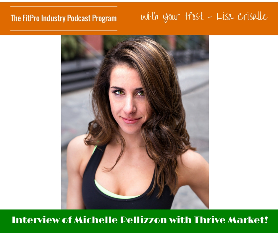 FitPro Industry Podcast Interview with Michelle Pellizzon of Thrive Market