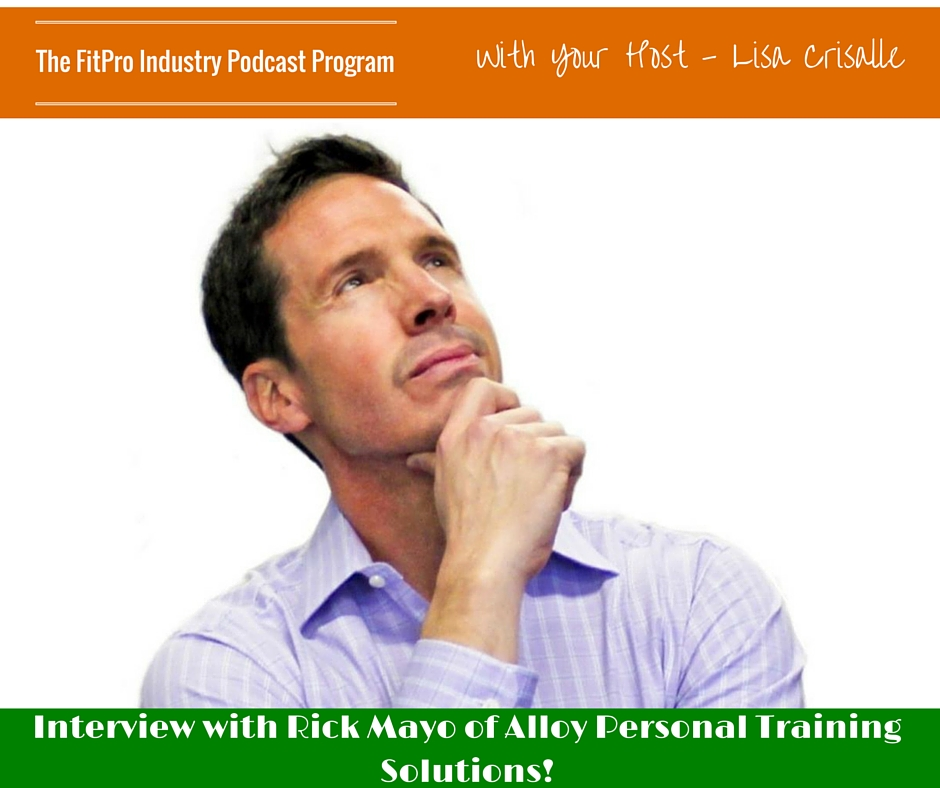 FitPro Industry Podcast Interview with Rick Mayo of Alloy Personal Training Solutions