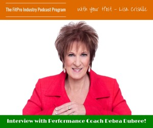 FitPro Industry Podcast Interview with Performance Coach Debra Dubree